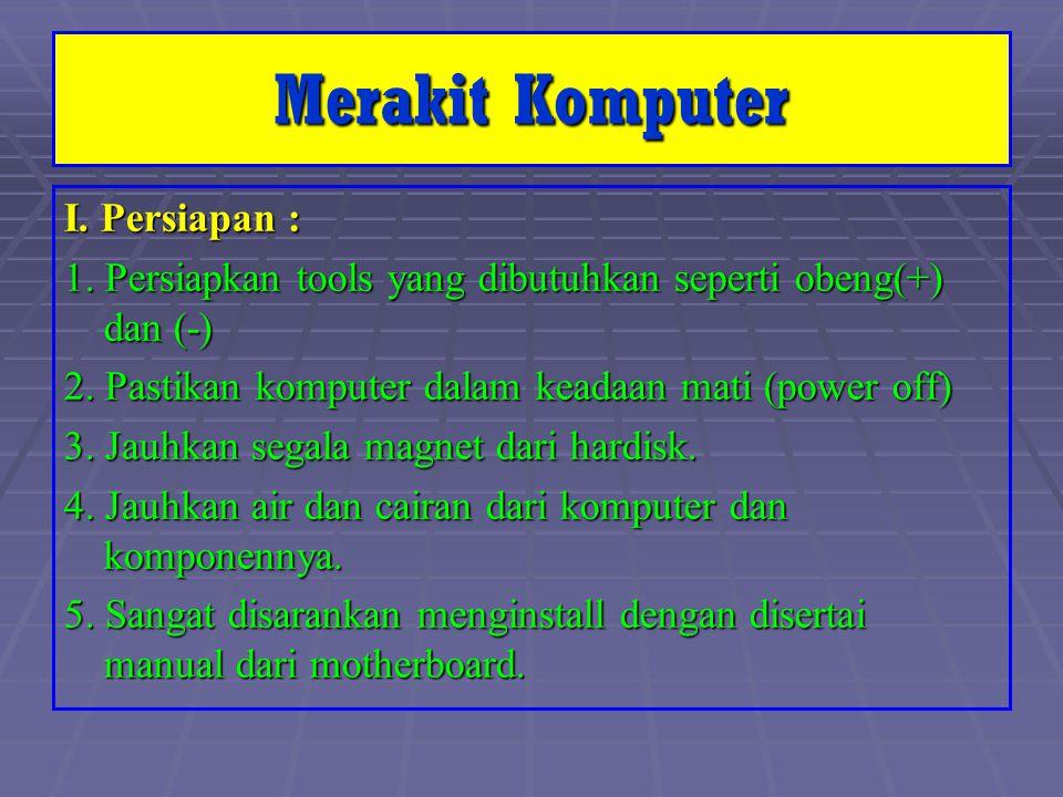 Merakit Komputer I. Persiapan :