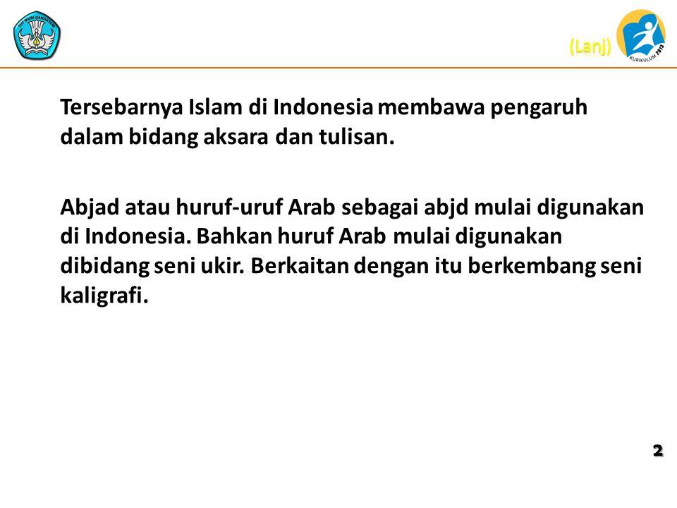 Tersebarnya Islam di Indonesia membawa pengaruh dalam bidang aksara dan tulisan.