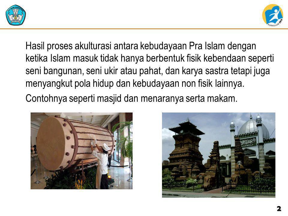 Hasil proses akulturasi antara kebudayaan Pra Islam dengan ketika Islam masuk tidak hanya berbentuk fisik kebendaan seperti seni bangunan, seni ukir atau pahat, dan karya sastra tetapi juga menyangkut pola hidup dan kebudayaan non fisik lainnya.