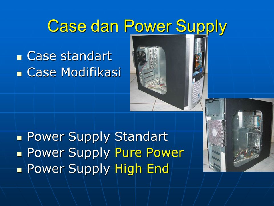 Case dan Power Supply Case standart Case Modifikasi