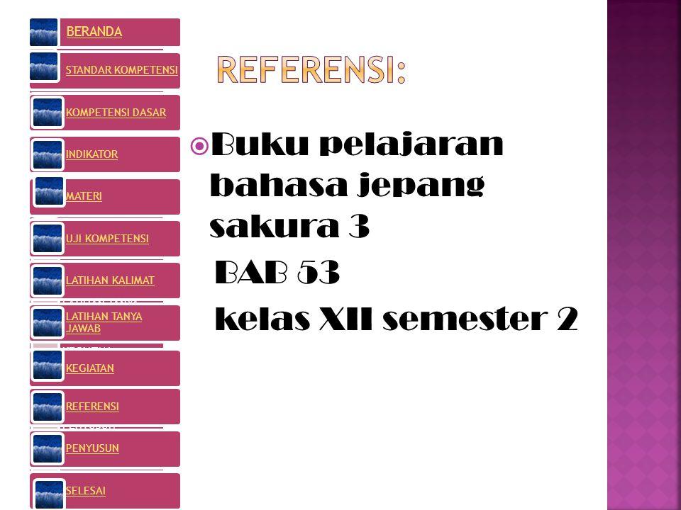 Referensi: Buku pelajaran bahasa jepang sakura 3 BAB 53