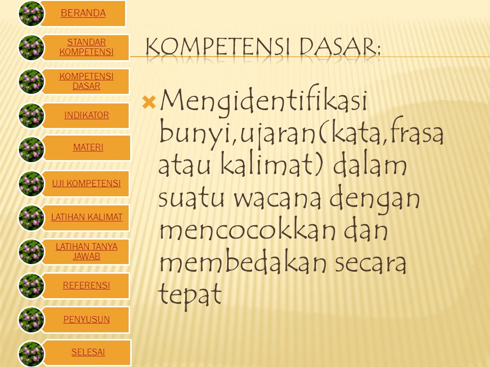 Kompetensi dasar: Mengidentifikasi bunyi,ujaran(kata,frasa atau kalimat) dalam suatu wacana dengan mencocokkan dan membedakan secara tepat.