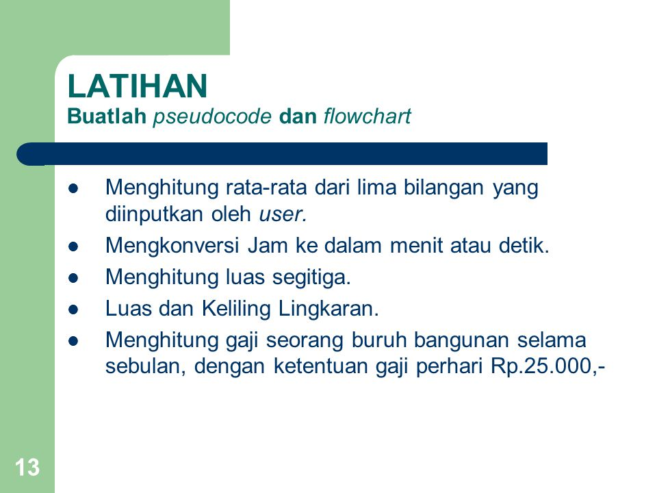 LATIHAN Buatlah pseudocode dan flowchart