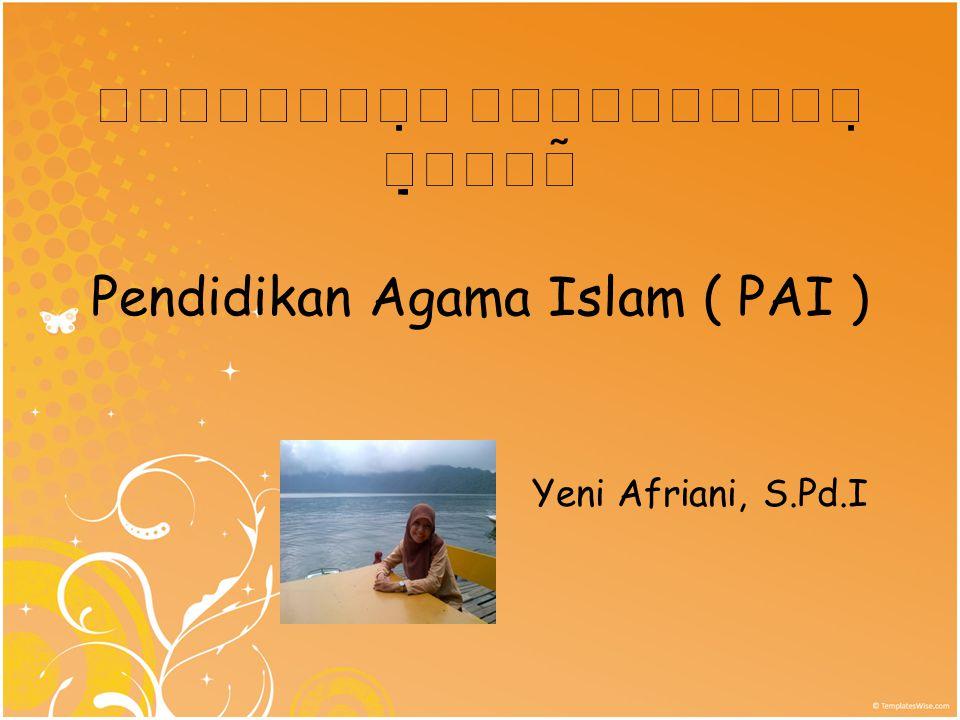    Pendidikan Agama Islam ( PAI )