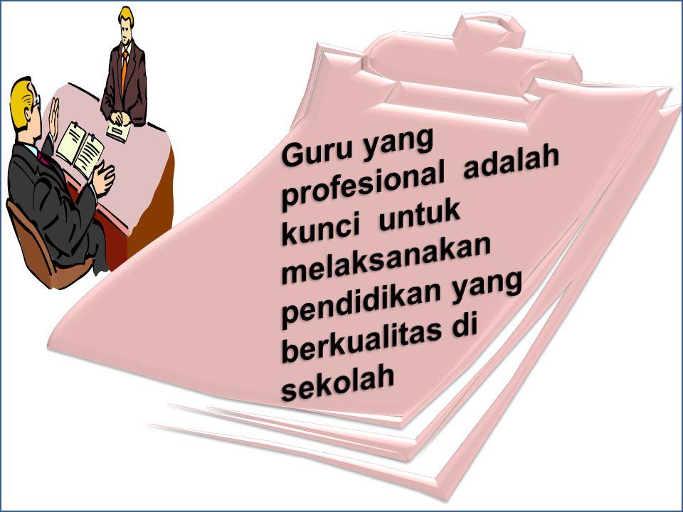 Guru yang profesional adalah kunci untuk melaksanakan pendidikan yang berkualitas di sekolah