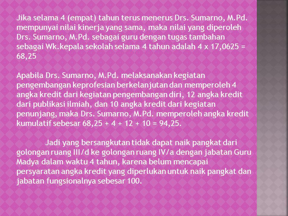 Jika selama 4 (empat) tahun terus menerus Drs. Sumarno, M. Pd