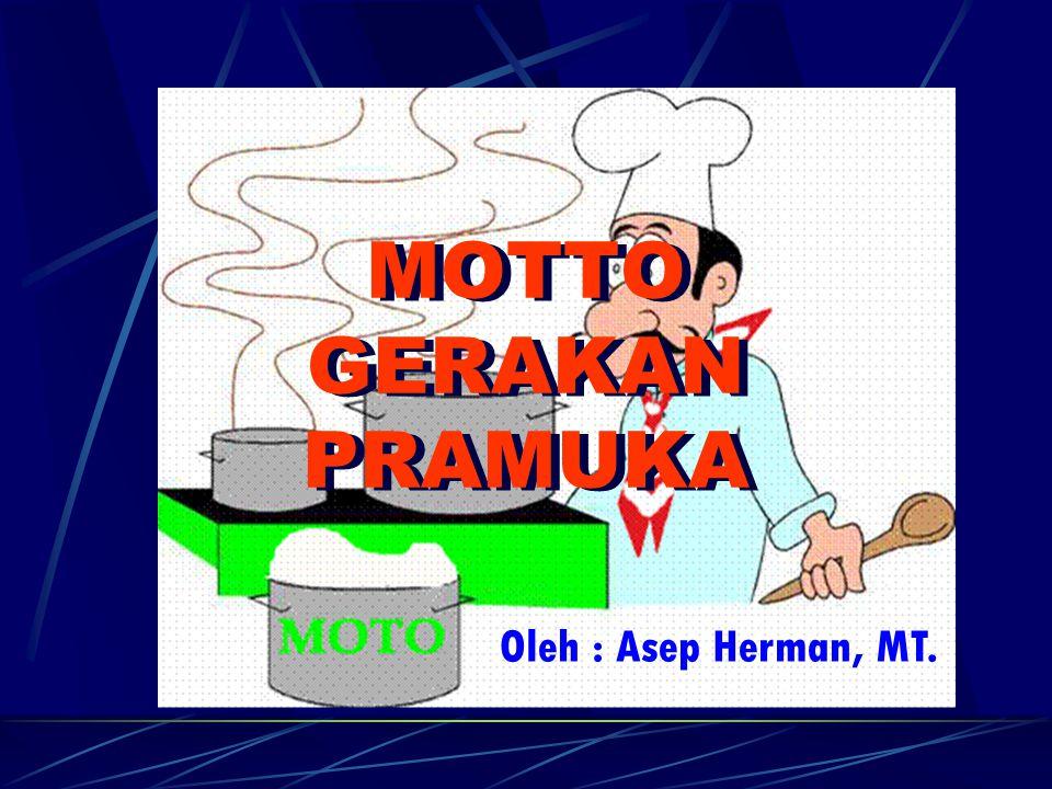 MOTTO GERAKAN PRAMUKA Oleh : Asep Herman, MT.