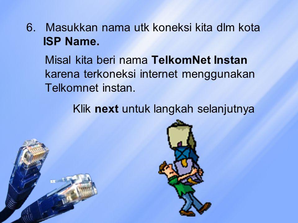 6. Masukkan nama utk koneksi kita dlm kota ISP Name.