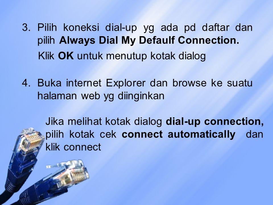 3. Pilih koneksi dial-up yg ada pd daftar dan pilih Always Dial My Defaulf Connection.