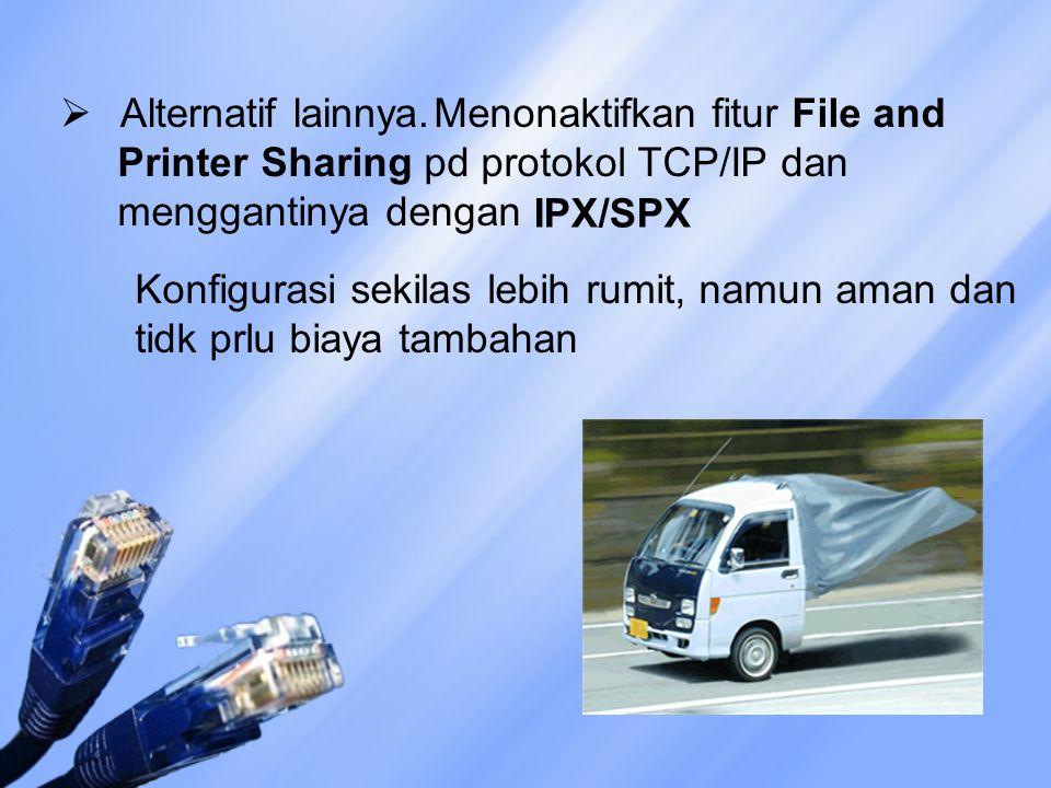 Alternatif lainnya. Menonaktifkan fitur File and Printer Sharing pd protokol TCP/IP dan menggantinya dengan.