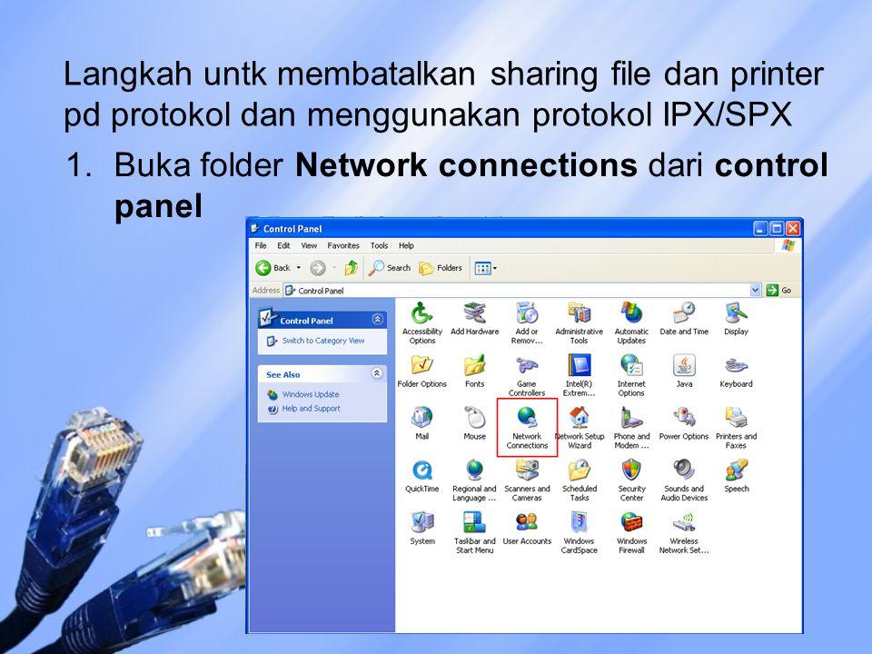 Langkah untk membatalkan sharing file dan printer pd protokol dan menggunakan protokol IPX/SPX