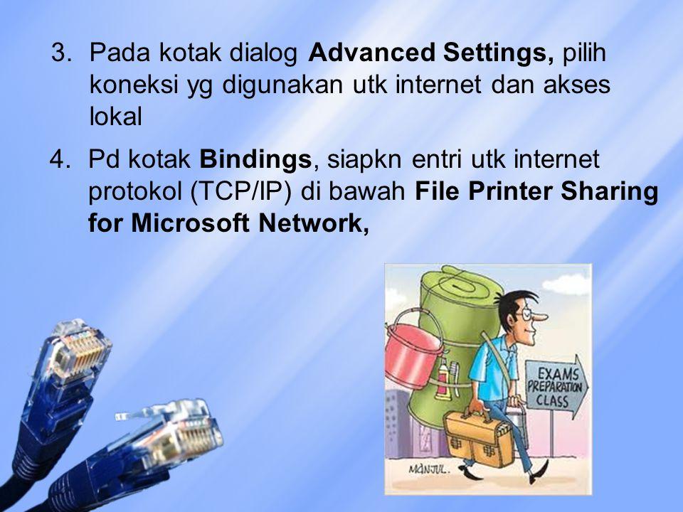 3. Pada kotak dialog Advanced Settings, pilih koneksi yg digunakan utk internet dan akses lokal