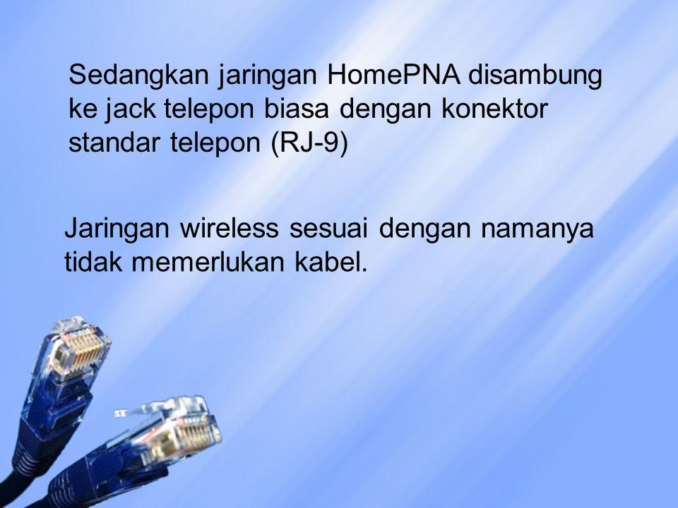 Sedangkan jaringan HomePNA disambung ke jack telepon biasa dengan konektor standar telepon (RJ-9)