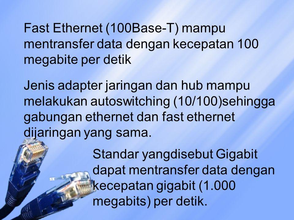 Fast Ethernet (100Base-T) mampu mentransfer data dengan kecepatan 100 megabite per detik