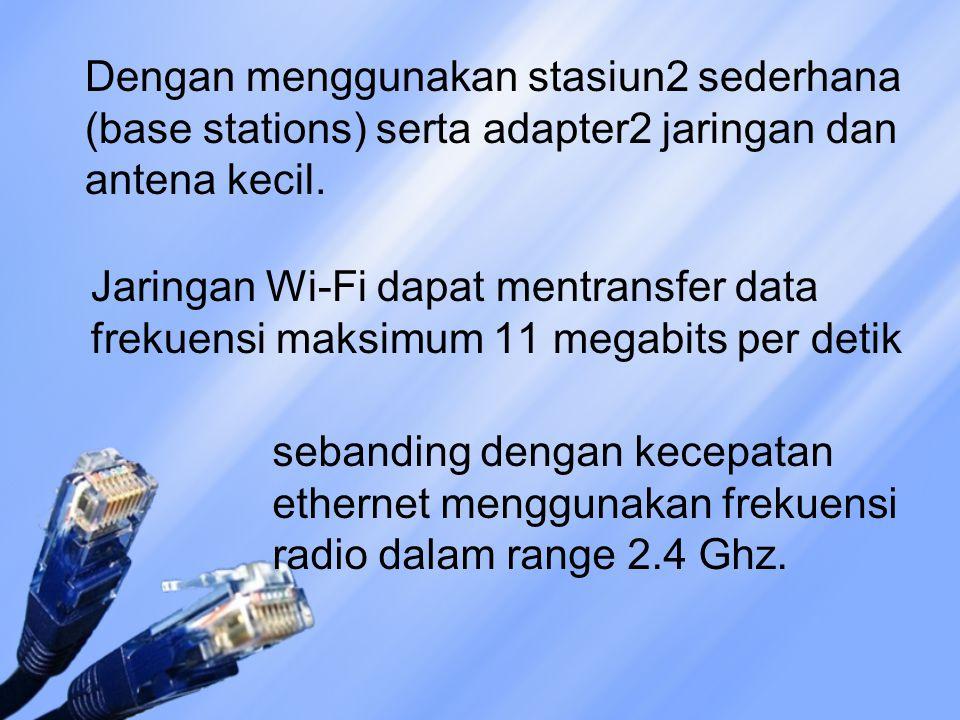 Dengan menggunakan stasiun2 sederhana (base stations) serta adapter2 jaringan dan antena kecil.