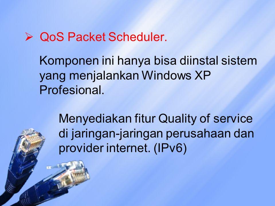 QoS Packet Scheduler. Komponen ini hanya bisa diinstal sistem yang menjalankan Windows XP Profesional.