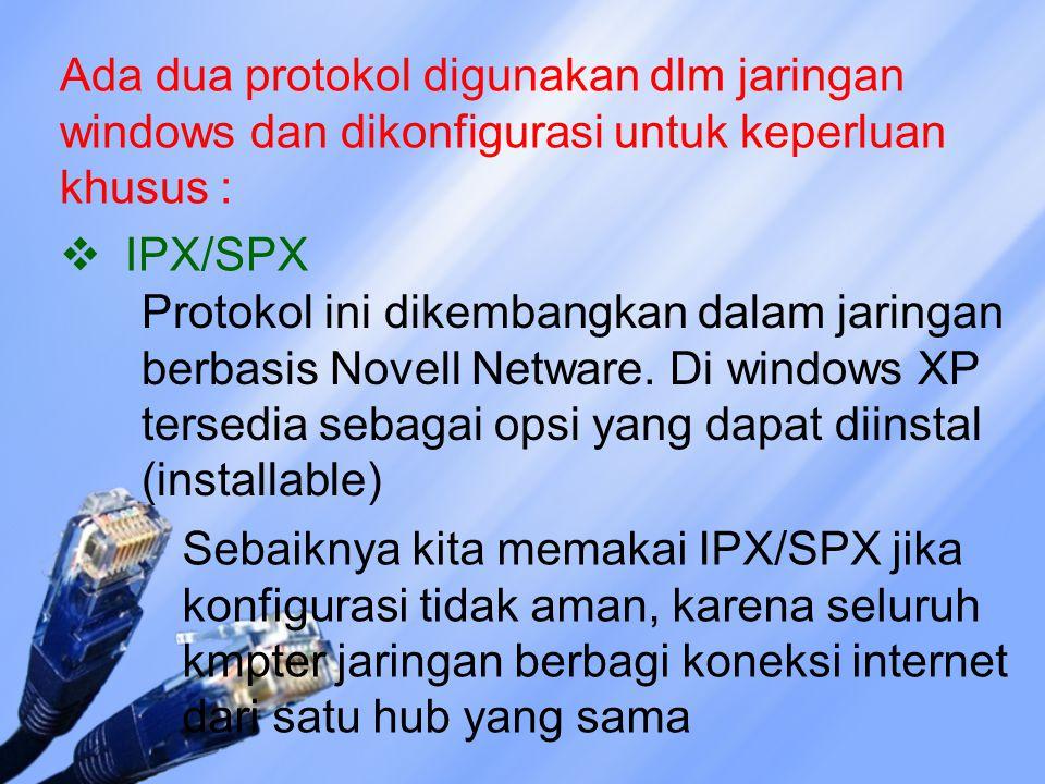 Ada dua protokol digunakan dlm jaringan windows dan dikonfigurasi untuk keperluan khusus :