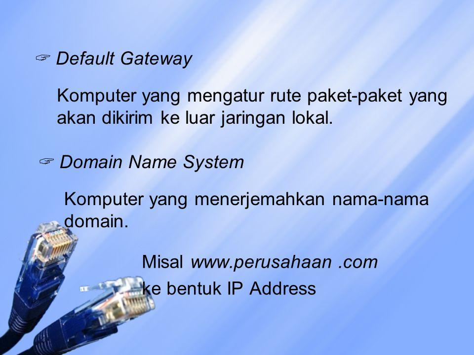 Default Gateway Komputer yang mengatur rute paket-paket yang akan dikirim ke luar jaringan lokal. Domain Name System.