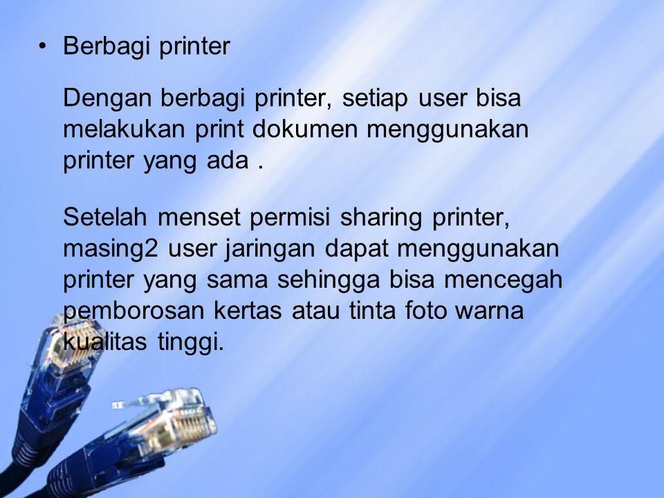 Berbagi printer Dengan berbagi printer, setiap user bisa melakukan print dokumen menggunakan printer yang ada .