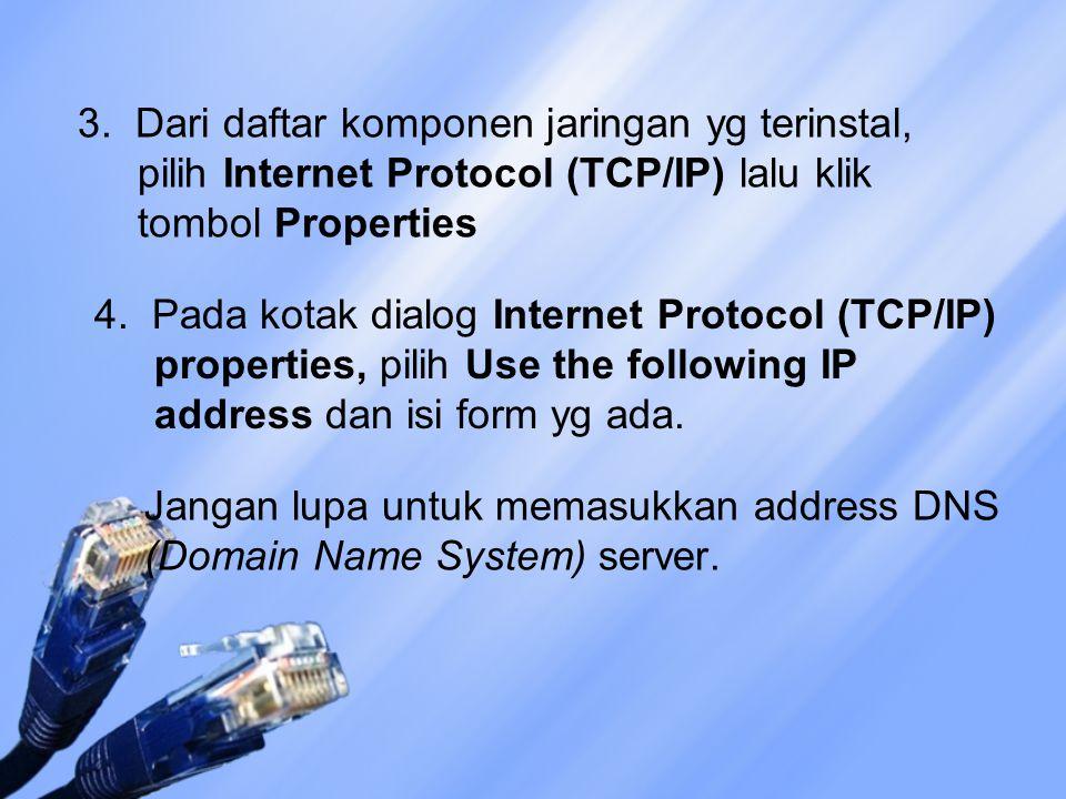 3. Dari daftar komponen jaringan yg terinstal, pilih Internet Protocol (TCP/IP) lalu klik tombol Properties