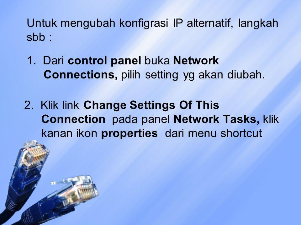 Untuk mengubah konfigrasi IP alternatif, langkah sbb :