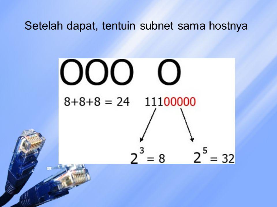 Setelah dapat, tentuin subnet sama hostnya