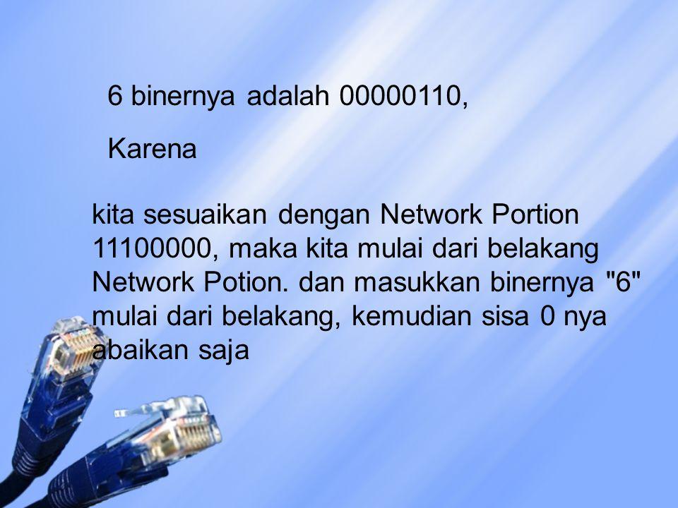 6 binernya adalah 00000110, Karena.