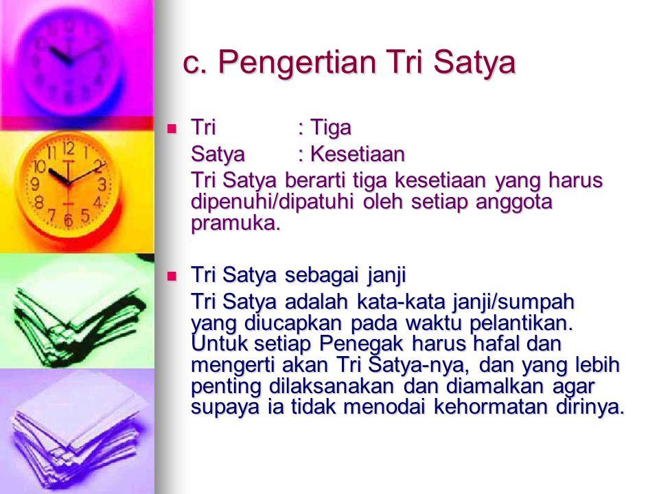 c. Pengertian Tri Satya Tri : Tiga Satya : Kesetiaan
