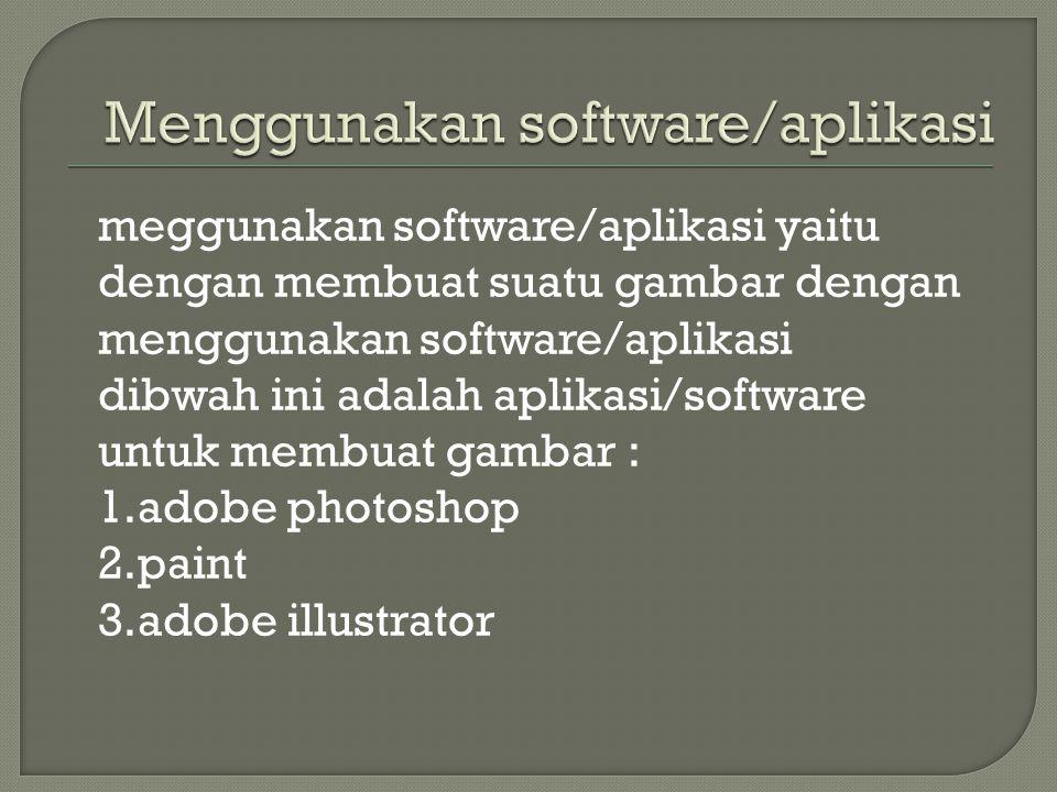Menggunakan software/aplikasi