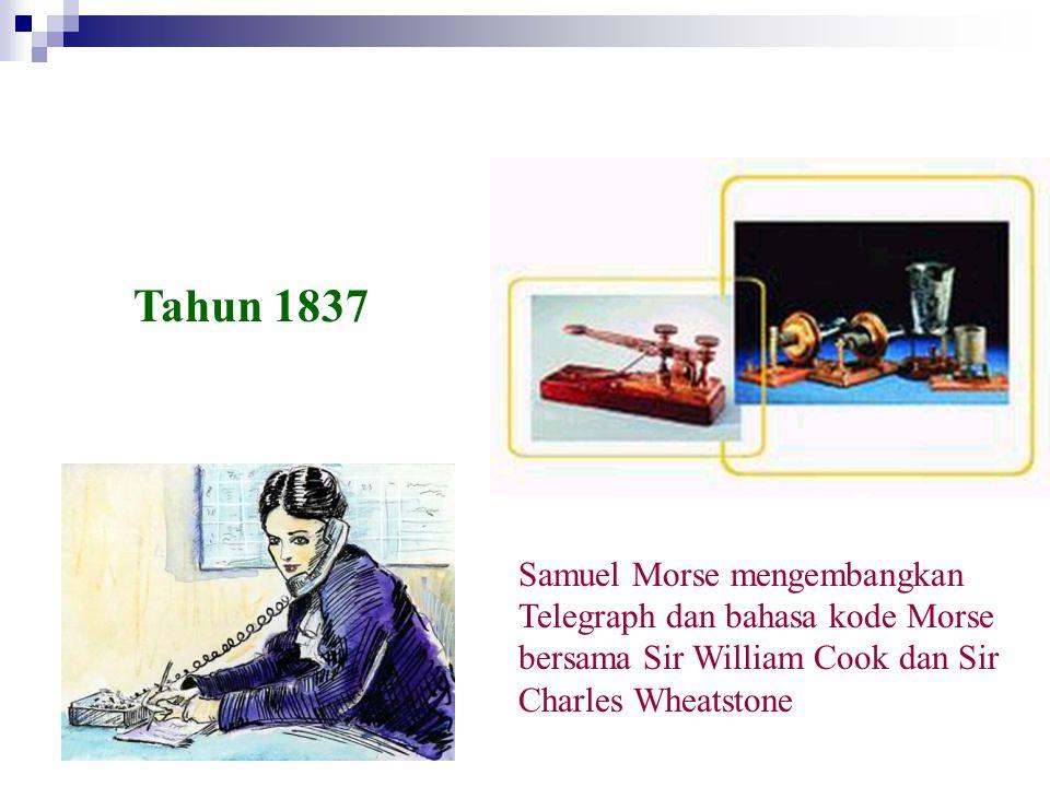 Tahun 1837 Samuel Morse mengembangkan Telegraph dan bahasa kode Morse bersama Sir William Cook dan Sir Charles Wheatstone.