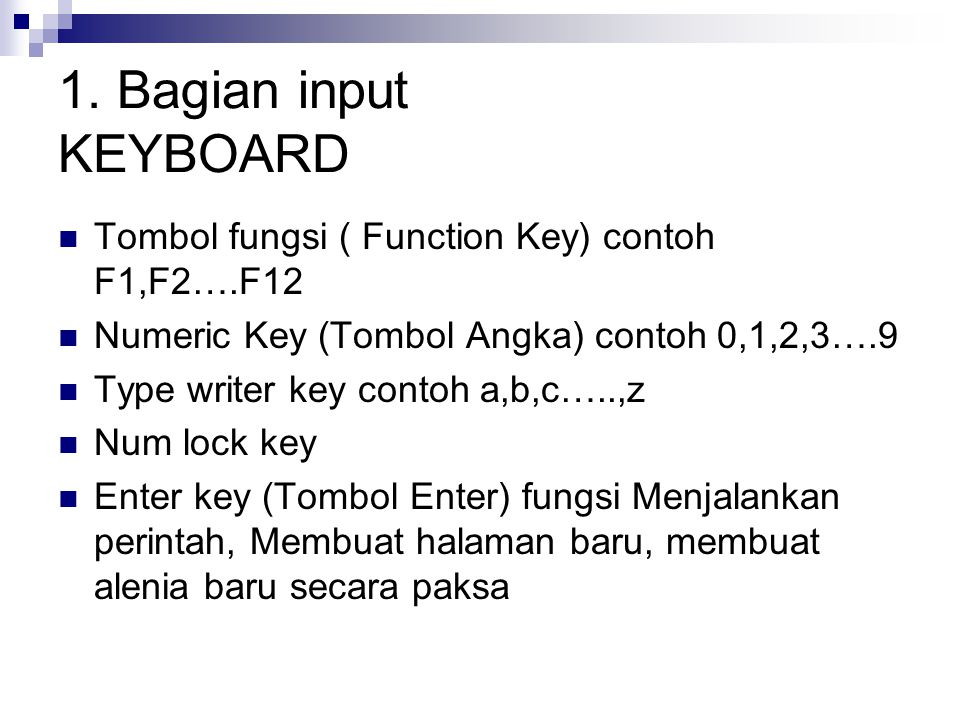 1. Bagian input KEYBOARD Tombol fungsi ( Function Key) contoh F1,F2….F12. Numeric Key (Tombol Angka) contoh 0,1,2,3….9.