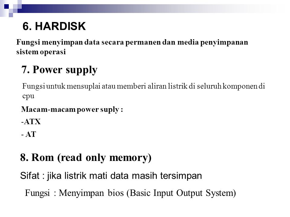 6. HARDISK 7. Power supply 8. Rom (read only memory)