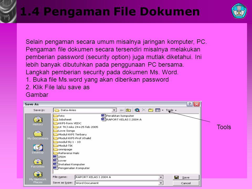 1.4 Pengaman File Dokumen Selain pengaman secara umum misalnya jaringan komputer, PC. Pengaman file dokumen secara tersendiri misalnya melakukan.