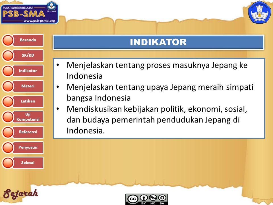 INDIKATOR Menjelaskan tentang proses masuknya Jepang ke Indonesia. Menjelaskan tentang upaya Jepang meraih simpati bangsa Indonesia.