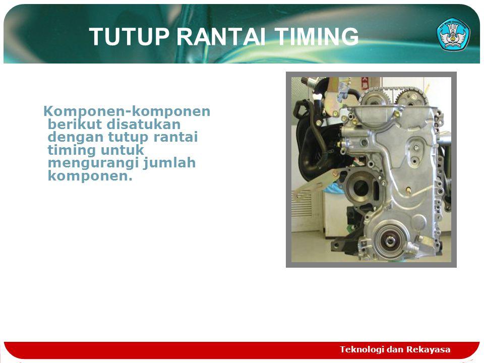TUTUP RANTAI TIMING Komponen-komponen berikut disatukan dengan tutup rantai timing untuk mengurangi jumlah komponen.