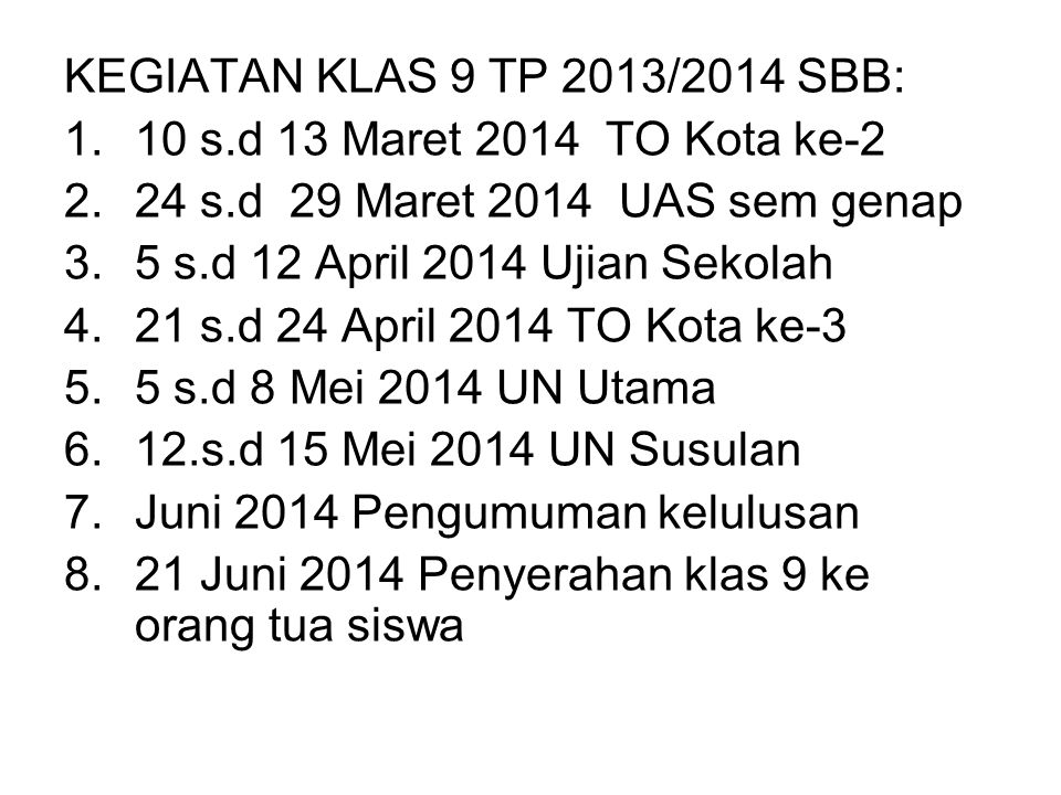 KEGIATAN KLAS 9 TP 2013/2014 SBB: 10 s.d 13 Maret 2014 TO Kota ke-2. 24 s.d 29 Maret 2014 UAS sem genap.