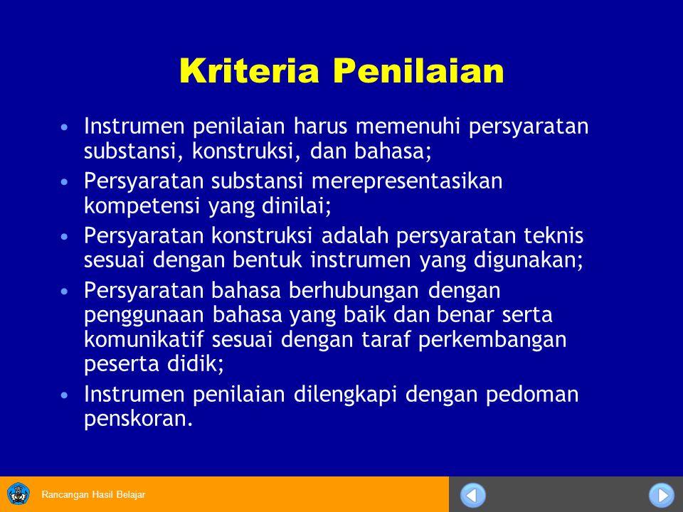Kriteria Penilaian Instrumen penilaian harus memenuhi persyaratan substansi, konstruksi, dan bahasa;