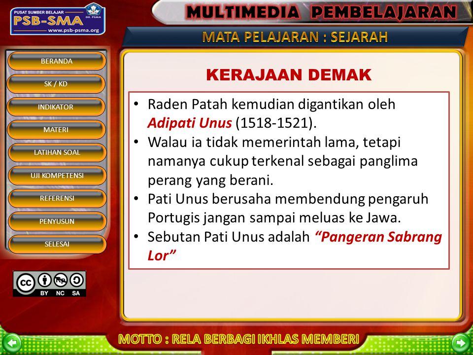 KERAJAAN DEMAK Raden Patah kemudian digantikan oleh Adipati Unus (1518-1521).