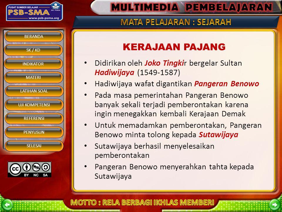 KERAJAAN PAJANG Didirikan oleh Joko Tingkir bergelar Sultan Hadiwijaya (1549-1587) Hadiwijaya wafat digantikan Pangeran Benowo.