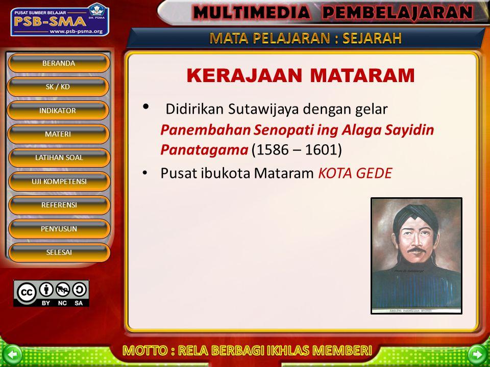 KERAJAAN MATARAM Didirikan Sutawijaya dengan gelar Panembahan Senopati ing Alaga Sayidin Panatagama (1586 – 1601)