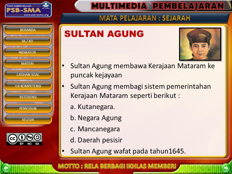 SULTAN AGUNG Sultan Agung membawa Kerajaan Mataram ke puncak kejayaan