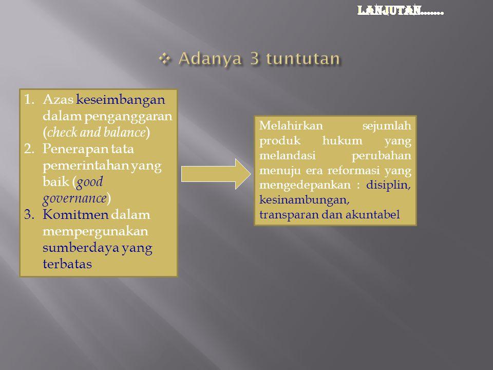 Lanjutan……. Adanya 3 tuntutan. Azas keseimbangan dalam penganggaran (check and balance) Penerapan tata pemerintahan yang baik (good governance)