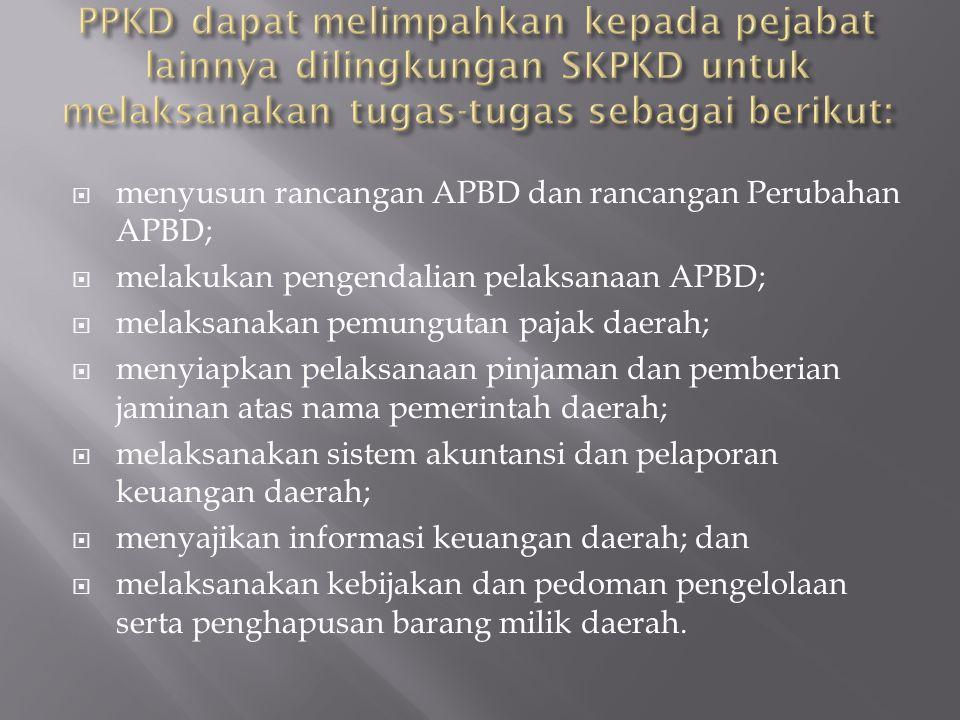 PPKD dapat melimpahkan kepada pejabat lainnya dilingkungan SKPKD untuk melaksanakan tugas-tugas sebagai berikut: