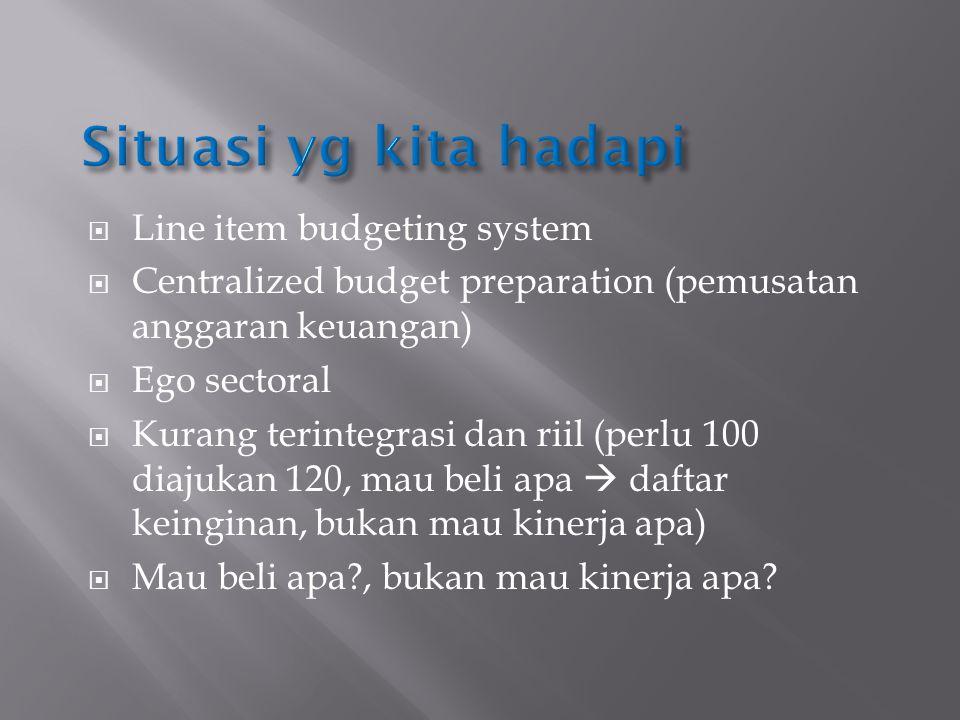 Situasi yg kita hadapi Line item budgeting system