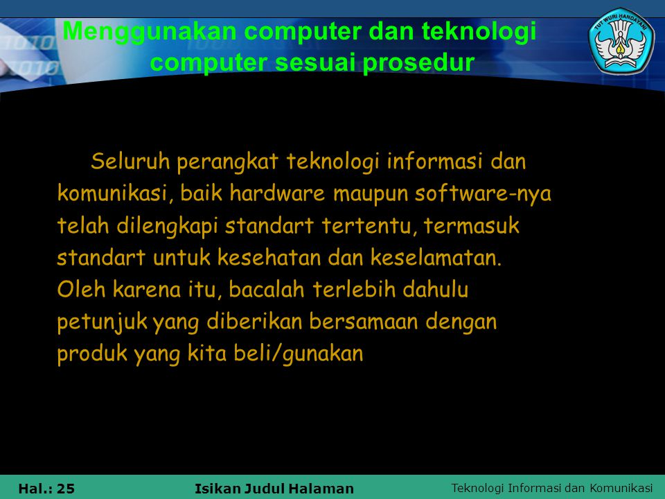 Menggunakan computer dan teknologi computer sesuai prosedur
