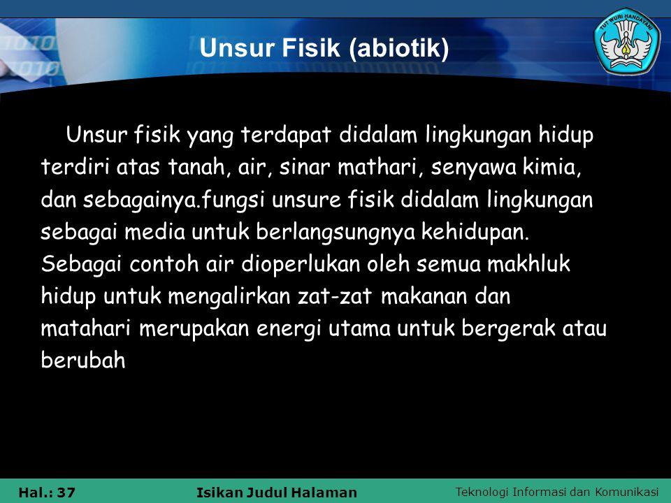 Unsur Fisik (abiotik) Unsur fisik yang terdapat didalam lingkungan hidup. terdiri atas tanah, air, sinar mathari, senyawa kimia,