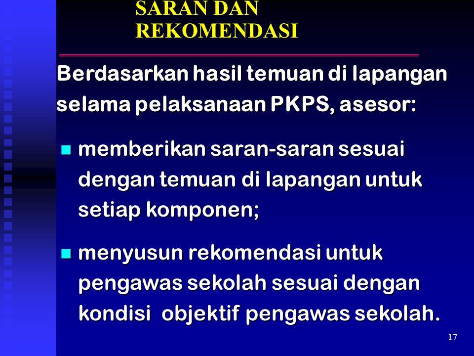 SARAN DAN REKOMENDASI Berdasarkan hasil temuan di lapangan selama pelaksanaan PKPS, asesor: