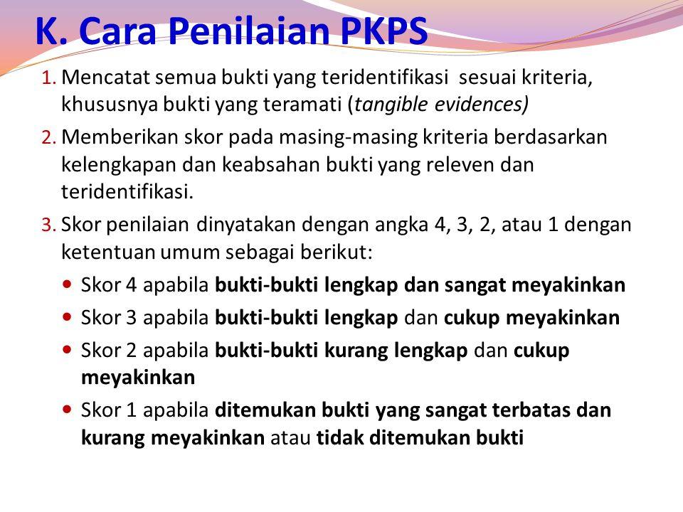 K. Cara Penilaian PKPS Mencatat semua bukti yang teridentifikasi sesuai kriteria, khususnya bukti yang teramati (tangible evidences)