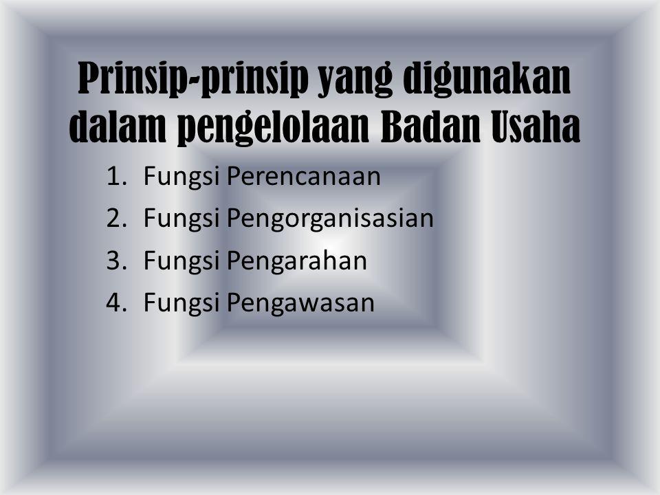 Prinsip-prinsip yang digunakan dalam pengelolaan Badan Usaha