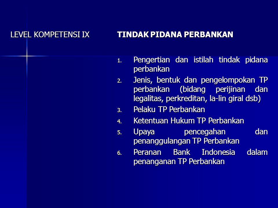 LEVEL KOMPETENSI IX TINDAK PIDANA PERBANKAN. Pengertian dan istilah tindak pidana perbankan.
